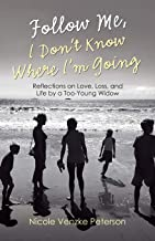 Follow Me, I Don't Know Where I'm Going: Reflections on Love, Loss, and Life by a Too-Young Widow