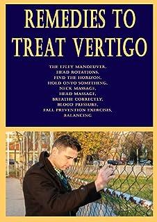 Remedies to Treat Vertigo: The Epley Manoeuver, Head Rotations, Find the Horizon, Hold Onto Something, Neck Massage, Head ...