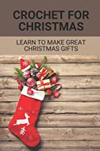 Crochet For Christmas: Learn to make great Christmas gifts: Crocheting A Christmas Project