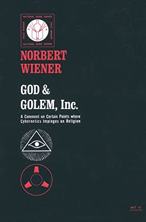 God & Golem, Inc.: A Comment on Certain Points Where Cybernetics Impinges on Religion