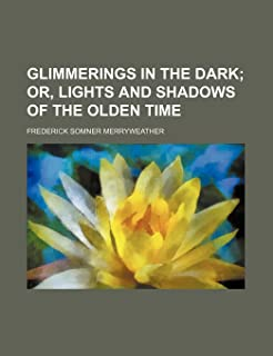 Glimmerings in the Dark; Or, Lights and Shadows of the Olden Time