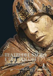 Teatri del sacro e del dolore. I compianti in Lombardia e Piemonte tra Quattrocento e Cinquecento. Ediz. lusso