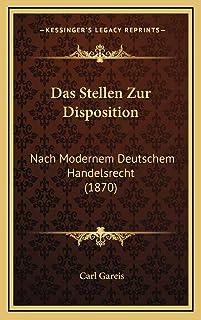 Das Stellen Zur Disposition: Nach Modernem Deutschem Handelsrecht (1870)