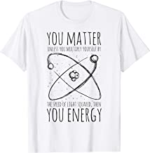 You Matter You Energy Quote Science Nerd T-Shirt