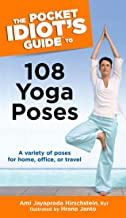 The Pocket Idiot's Guide to 108 Yoga Poses: A Variety of Poses for Home, Office, or Travel (Complete Idiot's Guide to)