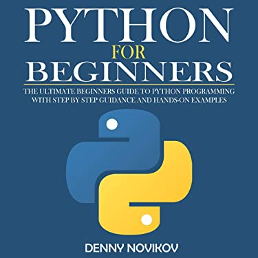 Python for Beginners: The Ultimate Beginners Guide to Python Programming with Step by Step Guidance and Hands-On Examples.