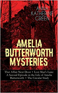 Amelia Butterworth Mysteries: That Affair Next Door + Lost Man's Lane: A Second Episode in the Life of Amelia Butterworth ...