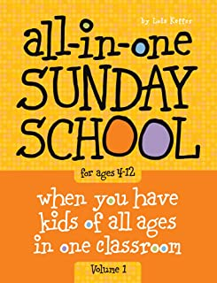All-in-One Sunday School for Ages 4-12 (Volume 1): When you have kids of all ages in one classroom