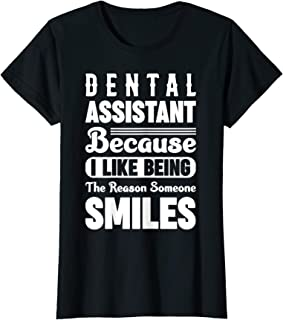 Womens Dental Assistant The Reason Someone Smiles & T Shirt Design
