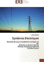 Systèmes Electriques: Résumés de cours et problèmes corrigés sur les: Machines à courant continu Réseaux électriques triphasés Transformateurs (OMN.UNIV.EUROP.) (French Edition)