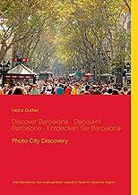 Discover Barcelona - Decouvrir Barcelone - Entdecken Sie Barcelona-: Photo City Discovery
