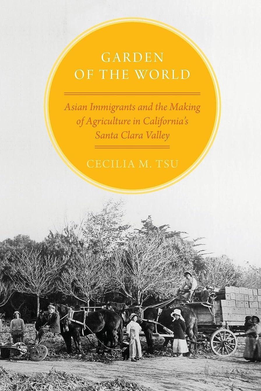 階段南感嘆Garden of the World: Asian Immigrants and the Making of Agriculture in California's Santa Clara Valley