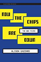 Now the Chips Are Down: The BBC Micro (Platform Studies)