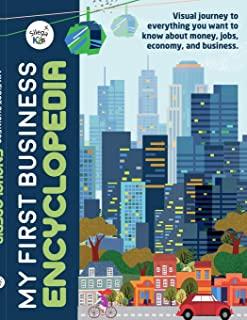 My First Business Encyclopedia: Visual journey to everything you want to know about money, jobs, economy, and business. (B...