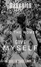 To the Women, I Give Myself (Woman in Chains Book 5)