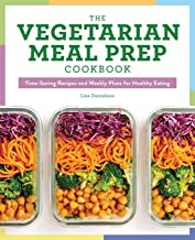 The Vegetarian Meal Prep Cookbook: Time-Saving Recipes and Weekly Plans for Healthy Eating