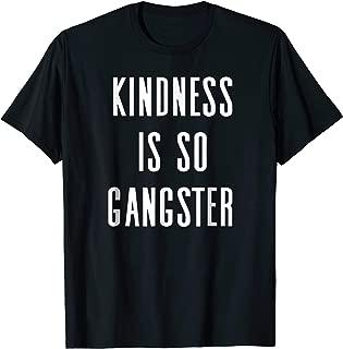 Kindness Is So Gangster - Uplifting Positive Slogan T-Shirt
