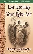 Lost Teachings on Your Higher Self (The Lost Teachings of Jesus Book 2)