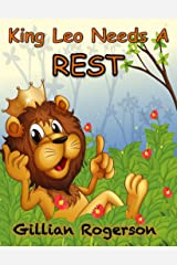 King Leo Needs A Rest - (Children's Bedtime Story,Early Reader,Picture Book) Kindle Edition