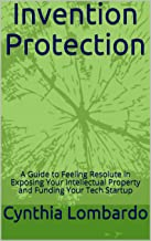Invention Protection: A Guide to Feeling Resolute in Exposing Your Intellectual Property and Funding Your Tech Startup (English Edition)