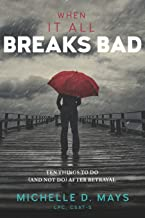 When It All Breaks Bad: Ten Things To Do (And Not Do) After Betrayal