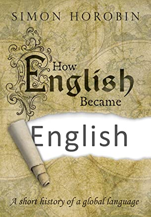 How English Became English: A short history of a global language [Lingua inglese]