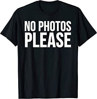 Funny Gift T Shirt - No Photos Please