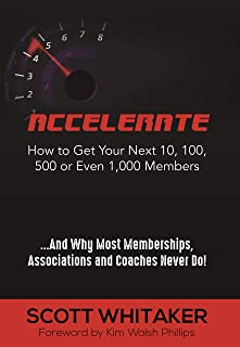 Accelerate: How to Get Your Next 10, 100, 500, or Even 1,000 Members