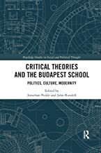 Critical Theories and the Budapest School (Routledge Studies in Social and Political Thought)