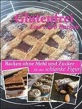 Glutenfrei Low Carb Backen: Backen ohne Mehl und Zucker für eine gute Figur (German Edition)