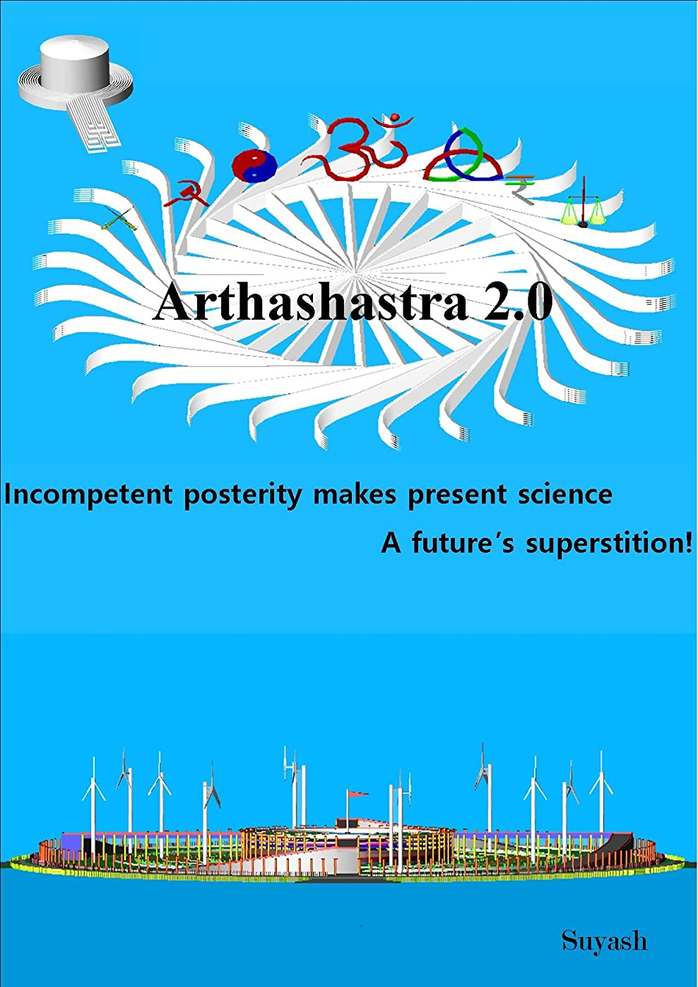 キャスト叫び声の間にArthashastra 2.0: Incompetent posterity makes present science  A future's superstition! (English Edition)