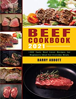 Beef Cookbook 2021: +300 Tasty Beef Lover Recipes for Beginners Ideal for Everyday Meals