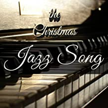 The Christmas Jazz Song: Ultimate Smooth Jazz Compilation with Background Music for Christmas Events for Restaurants, Pubs, Spa and Wellness Centers