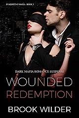 Wounded Redemption (Dark Mafia Romance Suspense) (D'Agostino Mafia Book 3) Kindle Edition