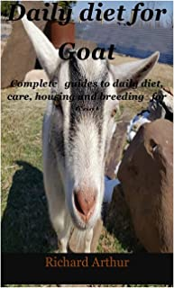 Daily Diet for Goat: A complete guides to daily diet, care, housing and breeding for Goat.