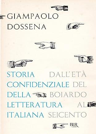 Storia confidenziale della letteratura italiana - volume 2: Dalletà del Boiardo al Seicento