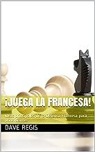 ¡Juega la francesa!: Ideas principales de la Defensa Francesa para principiantes (Spanish Edition)