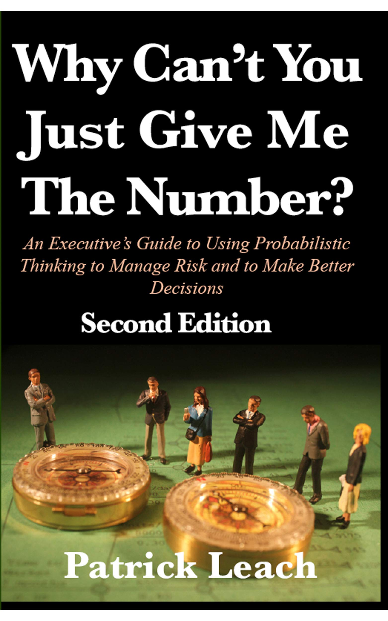 Why Can't You Just Give Me The Number?: An Executive's Guid to Using Probabilistic Thinking to Manage Risk and to Make Better Decisiosn