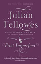 Past Imperfect: A novel by the creator of DOWNTON ABBEY and BELGRAVIA (English Edition)