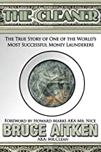 The Cleaner: The True Story of One of the World's Most Successful Money Launderers