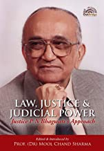Law, Justice and Judicial Power: Justice P.N. Bhagwati's Approach