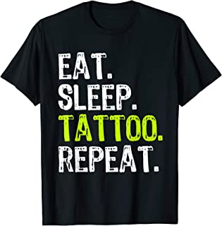 Eat Sleep Tattoo Repeat Artist Funny Cool Lover Gift T-Shirt