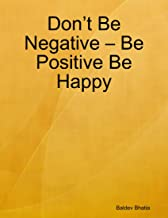 Don't Be Negative – Be Positive Be Happy