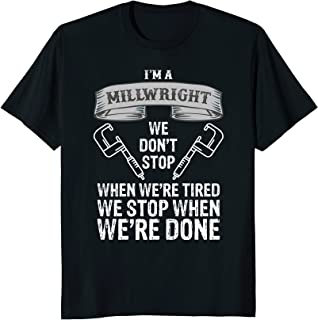 Funny Millwright T Shirt We Don't Stop