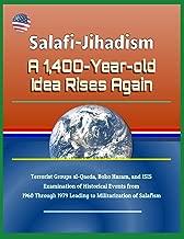 Salafi-Jihadism: A 1,400-Year-old Idea Rises Again - Terrorist Groups al-Qaeda, Boko Haram, and ISIS, Examination of Historical Events from 1960 Through 1979 Leading to Militarization of Salafism