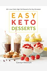Easy Keto Desserts: 60+ Low-Carb, High-Fat Desserts for Any Occasion Kindle Edition