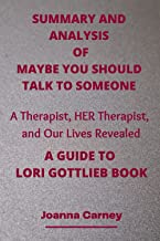 SUMMARY AND ANALYSIS OF MAYBE YOU SHOULD TALK TO SOMEONE: A Therapist, HER Therapist, and Our Lives Revealed | A GUIDE TO ...