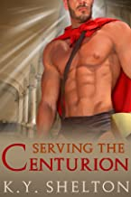 Serving the Centurion: MM Gay Centurion Roman Empire Erotic Romance (Adult) (Servants of Vesta Gay Erotic Romance Series)