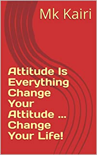 Attitude Is Everything Change Your Attitude ... Change Your Life!