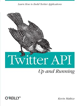 Twitter API: Up and Running: Learn How to Build Twitter Applications